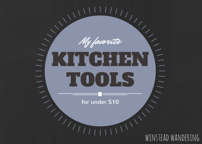 My favorite kitchen tools under $10 | winstead wandering