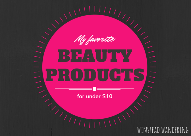 5 favorite beauty products for under $10 | winstead wandering