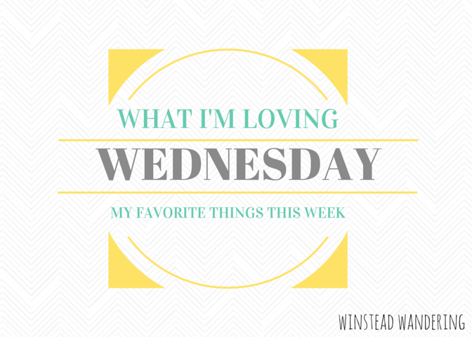 some of my favorite things this week | winstead wandering