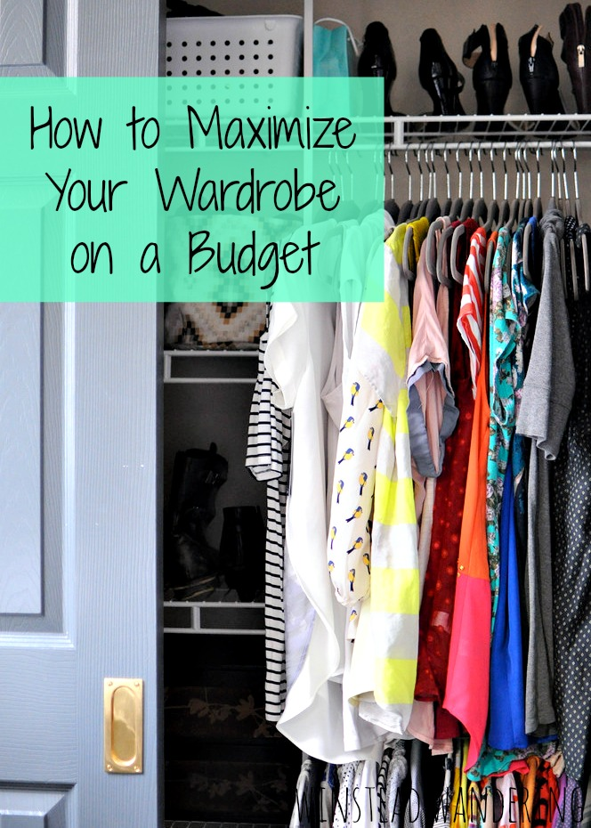some unique tips for making the most of your wardrobe, even when you're on a budget | winstead wandering