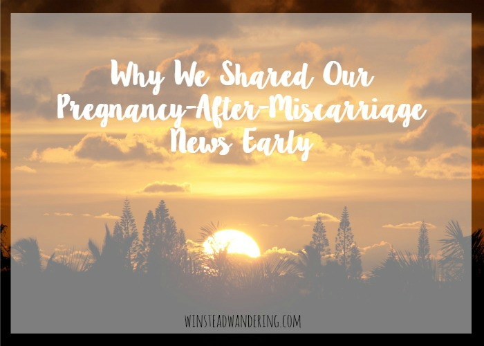 The reasons why, despite everything convention tells us, we decided to share our pregnancy-after-miscarriage news early.