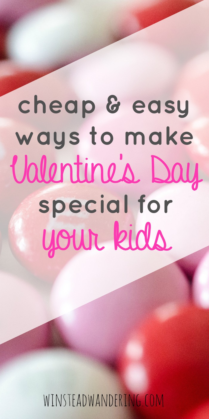 No magazine-worthy crafts here; just practical cheap & easy ways to make Valentine's Day special for kids.